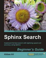 Sphinx Search Beginner's Guide by Abbas J. Ali
