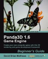 Panda3D 1.6 Game Engine Beginner's Guide Create Your Own Computer Game with This 3D Rendering and Game Development Framework by David Brian Mathews
