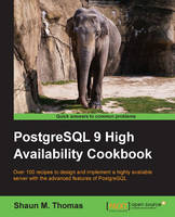 PostgreSQL 9 High Availability Cookbook by Shaun Thomas