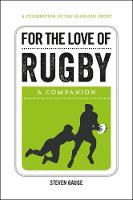 For the Love of Rugby A Companion by Steven Gauge
