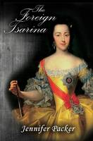 The Foreign Tsarina by Jennifer Packer