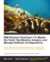 IBM Rational ClearCase 7.0: Master the Tools That Monitor, Analyze, and Manage Software Configurations by Marc Girod, Tatiana Shpichko