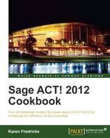 Sage ACT! 2012 Cookbook by Karen S. Fredricks