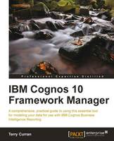 IBM Cognos 10 Framework Manager by Andy Penver, Terry Curran