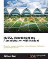 MySQL Management and Administration with Navicat by Gokhan Ozar