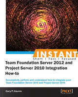 Instant Team Foundation Server 2012 and Project Server 2010 Integration How-to by Gary P. Gauvin