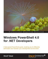 Windows PowerShell 4.0 for .NET Developers by Sherif Talaat