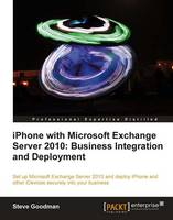 iPhone with Microsoft Exchange Server 2010: Business Integration and Deployment by Steve Goodman