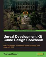 Unreal Development Kit Game Design Cookbook by Thomas O. Mooney