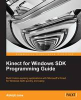 Kinect for Windows SDK Programming Guide by Abhijit Jana