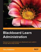 Blackboard Learn Administration by Terry L. Patterson