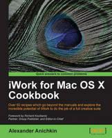iWork for Mac OS X Cookbook by Alexander Anichkin