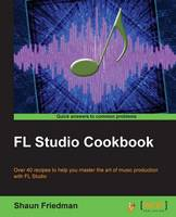 Fl Studio Cookbook by Shaun Friedman