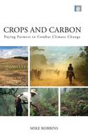 Crops and Carbon Paying Farmers to Combat Climate Change by Mike Robbins