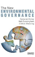 The New Environmental Governance by Cameron (University of New South Wales, Australia) Holley, Neil Gunningham, Clifford (University of Cape Town, South  Shearing