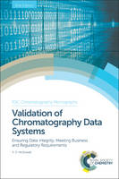 Validation of Chromatography Data Systems Ensuring Data Integrity, Meeting Business and Regulatory Requirements by Robert D. McDowall