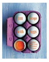 100 Ways with Eggs Boiled, Baked, Fried, Scrambled and More! by Ryland Peters & Small