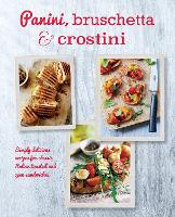 Panini, Bruschetta & Crostini Simply Delicious Recipes for Classic Italian Toasted and Open Sandwiches by Ryland Peters & Small