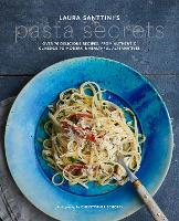 Laura Santtini's Pasta Secrets Over 70 Delicious Recipes, from Authentic Classics to Modern and Healthful Alternatives by Laura Santtini