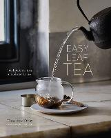 Easy Leaf Tea Tea House Recipes to Make at Home by Timothy D'Offay