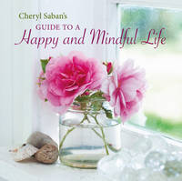 Cheryl Saban's Guide to a Happy and Mindful Life by Cheryl Saban