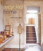 Recycled Home by Mark Bailey, Sally Bailey