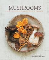 Mushrooms Deeply Delicious Recipes, from Soups and Salads to Pasta and Pies by Jenny Linford