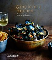 Wine Lover's Kitchen Delicious Recipes for Cooking with Wine by Fiona Beckett