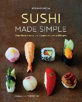 Sushi Made Simple From Classic Wraps and Rolls to Modern Bowls and Burgers by Atsuko Ikeda