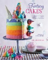 Fantasy Cakes Magical Recipes for Fanciful Bakes by Angela Romeo