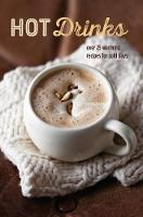 Hot Drinks Over 25 Warming Recipes for Cold Days by Ryland Peters & Small