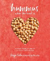 Hummus where the heart is Moreish Recipes for Nutritious and Tasty Dips by Dunja Gulin