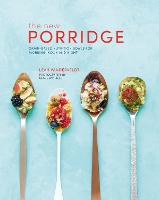 The New Porridge Grain-Based Nutrition Bowls for Morning, Noon and Night by Leah Vanderveldt
