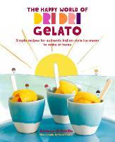 The Happy World of Dri Dri Gelato Simple Recipes for Authentic Italian-Style Ice Cream to Make at Home by Adriano di Petrillo