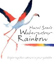 Hazel Soan's Watercolour Rainbow Secrets of mixing paints, colours and palettes by Hazel Soan
