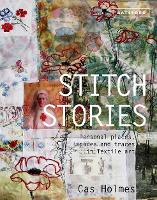 Stitch Stories Personal places, spaces and traces in textile art by Cas Holmes