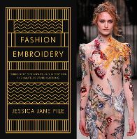 Fashion Embroidery Techniques and inspiration for haute couture clothing embroidery by Jessica Pile