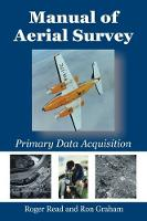 Manual of Aerial Survey Primary Data Acquisition by Roger Read, Ron Graham