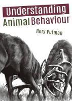 Understanding Animal Behaviour by Rory Putman