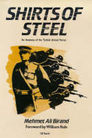 Shirts of Steel Anatomy of the Turkish Officer Corps by M.A. Birand, William Hale