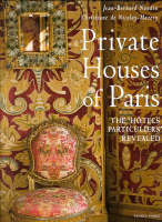 Private Houses of Paris The Hotels Particuliers Revealed by Christiane de Nicolay-Mazery, Jean-Bernard Naudin