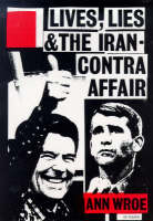 Lives, Lies and the Iran-Contra Affair by Ann Wroe