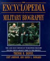 The Encyclopedia of Military Biography by Trevor N. Dupuy, Curt Johnson, David L Bongard