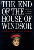 The End of the House of Windsor Birth of a British Republic by Stephen Haseler