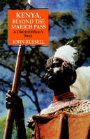 Kenya, Beyond the Marich Pass A District Officer's Story by John Russell
