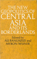 The New Geopolitics of Central Asia by Ali Banuazizi