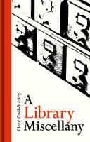 The Library Lovers' Miscellany by Claire Cock-Starkey
