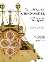 The Marine Chronometer Its History and Development by Rupert T. Gould