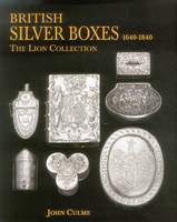 British Silver Boxes 1640-1840 The Lion Collection by John Culme