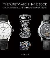 The Wristwatch Handbook A Comprehensive Guide to Mechanical Wristwatches by Ryan Schmidt